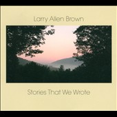 Larry Allen Brown: Stories That We Wrote [Digipak]