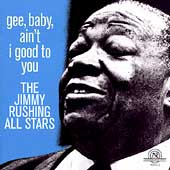 Jimmy Rushing: Gee, Baby, Ain't I Good to You [New World]