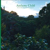 Anthony Child: Electronic Recordings from Maui Jungle, Vol. 1