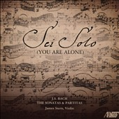 Sei Solo (You Are Alone): J.S. Bach - The Sonatas and Partitas / James Stern, violin