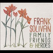 Frank Solivan: Family Friends & Heroes