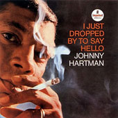 Johnny Hartman: I Just Dropped by to Say Hello