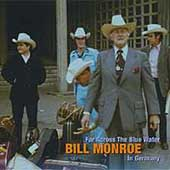 Bill Monroe: Far Across the Blue Water: Bill Monroe in Germany [Box]