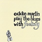 Eddie Martin Band (Guitar)/Eddie Martin (Guitar): Play the Blues with Feeling
