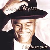 Gary Wyatt: I Do Love You