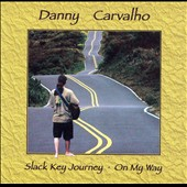 Danny Carvalho: Slack Key Journey: On My Way *