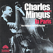 Charles Mingus: Charles Mingus in Paris: The Complete America Session