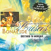 Bonafide Praisers: Destined to Worship