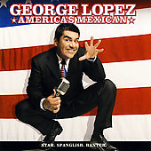 George Lopez (Comedian): America's Mexican [PA]
