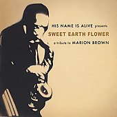 His Name Is Alive: Sweet Earth Flower: A Tribute to Marion Brown