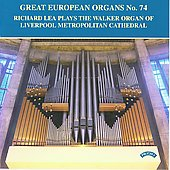 Great European Organs Vol 74 - Richard Lea plays the Walker Organ of Liverpool Metropolitan Cathedral