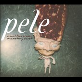 Pele: A Scuttled Bender in a Watery Closet [Digipak] *