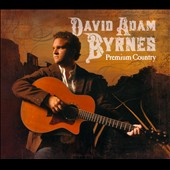 David Adam Byrnes: Premium Country [Digipak]