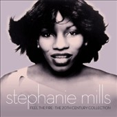 Stephanie Mills: Feel the Fire: The 20th Century Collection *
