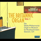 The Britannic Organ, Vol. 1 / Historic Welte rolls played back on the Britanic Organ