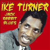 Ike Turner: Jack Rabbit Blues: The Singles 1958 To 1960