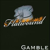 Flatwound: Gamble