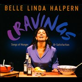 Belle Linda Halpern: Cravings: Songs of Hunger & Satisfaction