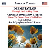 Deems Taylor: Through the Looking Glass; Charles Griffes: Poem; The Pleasure Dome of Kubla Khan / Scott Goff, flute; Schwarz