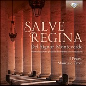 Salve Regina del Signor Monteverdi - Newly discovered pieces by Monteverdi and Frescobaldi / Il Pegaso; Maurizio Croci, organ
