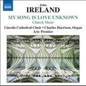 John Ireland: My Song is Love Unknown, sacred music / Lincoln Cathedral Choir