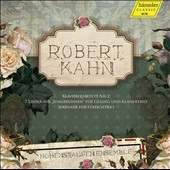 Robert Kahn: Piano Quartet no 2; 7 Songs from