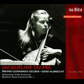 Schumann: Cello Concerto; Brahms: Piano Concerto No. 1 / Jacqueline du Pre, cello; Bruno Gelber, piano