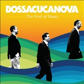 Bossacucanova: Our Kind of Bossa [Digipak] *
