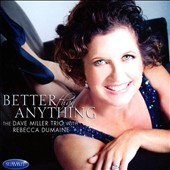 David Miller/Rebecca Dumaine/The Dave Miller Trio: Better Than Anything