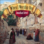 Jonathan Settel: When I Worship You