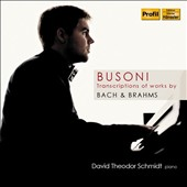 Busoni: Transciptions of works by Bach & Brahms / David Theodor Schmidt, piano