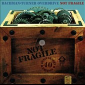 Bachman-Turner Overdrive: Not Fragile [40th Anniversary Edition/2 CD]