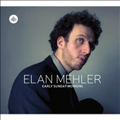 Elan Mehler: Early Sunday Morning