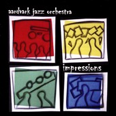 The Aardvark Jazz Orchestra: Impressions *