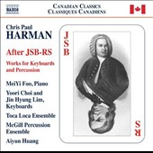 Chris Paul Harman (b.1970): After JSB-RS - Works for Keyboards and Percussion / Meiyee Foo, piano; Yoori Choi, Jin Hyung Lim, keyboards; Toca Loca Ensemble; McGill Percusion Ens.; Aiyun Huang