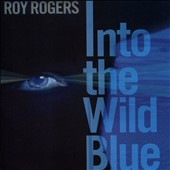 Roy Rogers (Blues): Into the Wild Blue