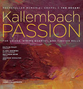 James Kallembach: Passion / Kaitlin Foley, soprano; Clara Osowski, mezzo-soprano; Matthew Dean, tenor; Andrew Schultze, bass; The Decani, Rockefeller Memorial Chapel, James Kallembach