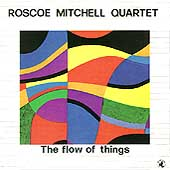 Roscoe Mitchell Quartet: The Flow of Things