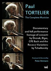 Paul Tortelier: The Complete Musician. Documentary and full performance footage of concerti by Dvorak, Elgar, CPE Bach and Tchaikovsky / Paul Tortelier, cello [DVD]