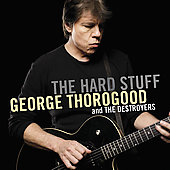 George Thorogood (Vocals/Guitar)/George Thorogood & the Destroyers: The Hard Stuff