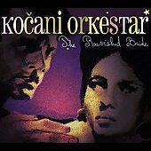 Kocani Orkestar: The Ravished Bride