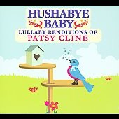 Hushabye Baby: Hushabye Baby: Lullabye Renditions of Patsy Cline