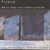 Bach & his Forerunners - Couperin, Frescobaldi, Gabrieli, Froberger / Colin Tilney