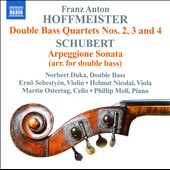 Franz Anton Hoffmeister: Double Bass Quartets 2, 3 & 4; Schubert: Arpeggione Sonata