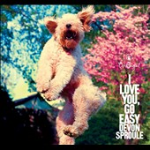 Devon Sproule: I Love You, Go Easy [Digipak]