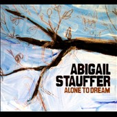Abigail Stauffer: Alone To Dream [Digipak]