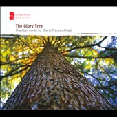 Glory Tree: Chamber Works By Cheryl Frances-Hoad