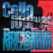 Cello Lounge, Vol. 1 / Pritsker, Borislove and Noizepunk