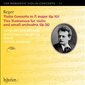 Romantic Violin Concerto Vol. 11: Reger: Violin Concerto; Two Romances, Op. 50 / Tanja Becker-Bender, violin