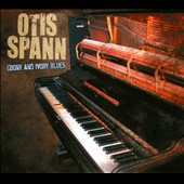 Otis Spann: Ebony and Ivory Blues [Slipcase]